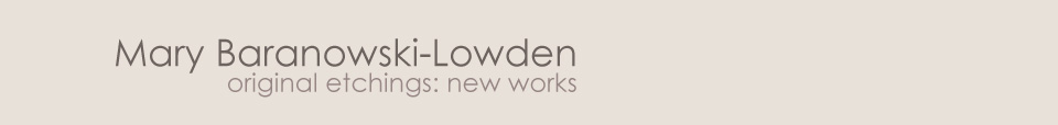 Mary Baranowski-Lowden: Original etchings, new works