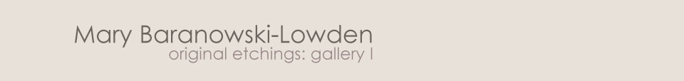 Mary Baranowski-Lowden: Original etchings gallery I